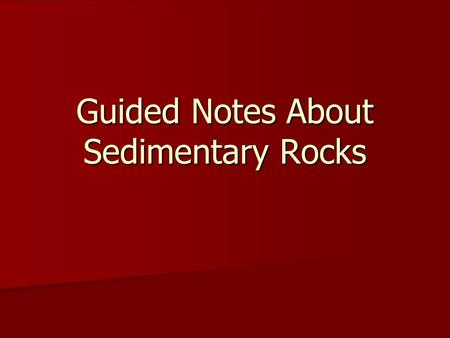 Guided Notes About Sedimentary Rocks. 1) What are sediments, and how do they form sedimentary rocks? Sediments are pieces of solid material that have.