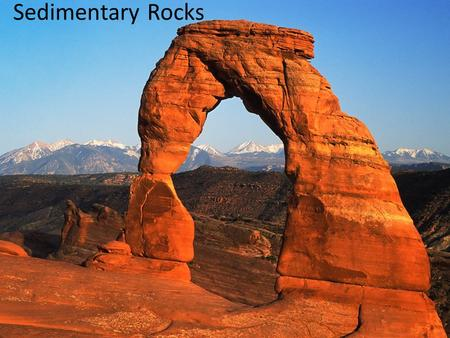 Sedimentary Rocks. What is a Sedimentary Rock? Sedimentary rock is formed by – deposition and consolidation of sediment and organic material – precipitation.