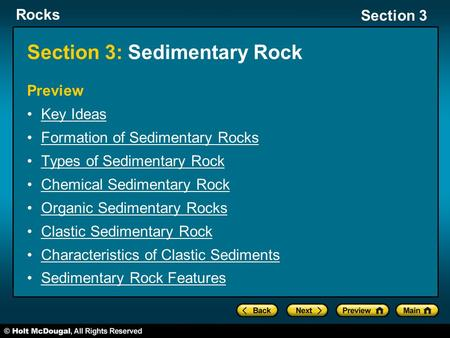 Rocks Section 3 Section 3: Sedimentary Rock Preview Key Ideas Formation of Sedimentary Rocks Types of Sedimentary Rock Chemical Sedimentary Rock Organic.