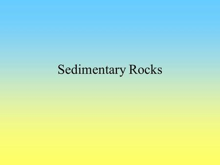 Sedimentary Rocks. Clastic vs. Non-clastic Sedimentary rocks in two major groups Clastic (detrital) –Composed of fragments of silicate minerals (mostly.
