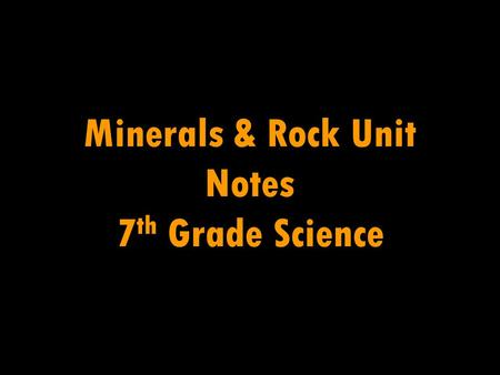 Minerals & Rock Unit Notes 7 th Grade Science. Rocks Are divided into 3 groups based on how they were formed Sedimentary Metamorphic Igneous Are made.