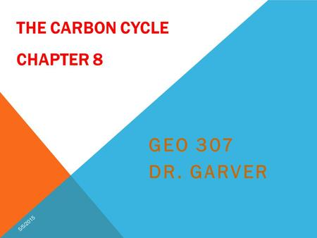 THE CARBON CYCLE CHAPTER 8 GEO 307 DR. GARVER 5/5/2015.
