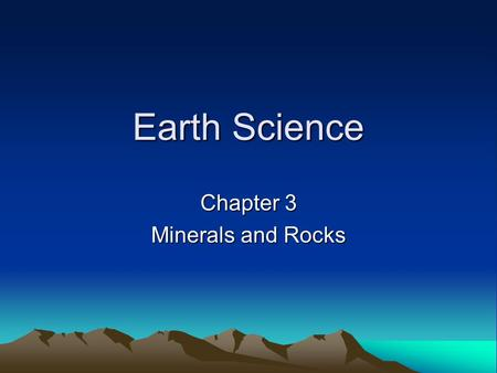 Earth Science Chapter 3 Minerals and Rocks. Minerals A mineral is a naturally occurring, solid, inorganic substance that has a definite chemical composition.