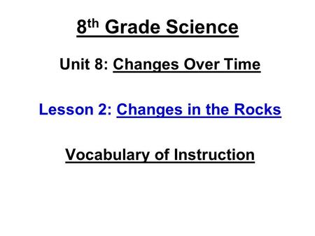 8 th Grade Science Unit 8: Changes Over Time Lesson 2: Changes in the Rocks Vocabulary of Instruction.