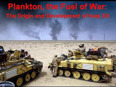 Plankton, the Fuel of War: The Origin and Development of Iraqi Oil Plankton, the Fuel of War: The Origin and Development of Iraqi Oil.
