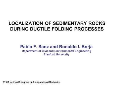 LOCALIZATION OF SEDIMENTARY ROCKS DURING DUCTILE FOLDING PROCESSES Pablo F. Sanz and Ronaldo I. Borja Department of Civil and Environmental Engineering.