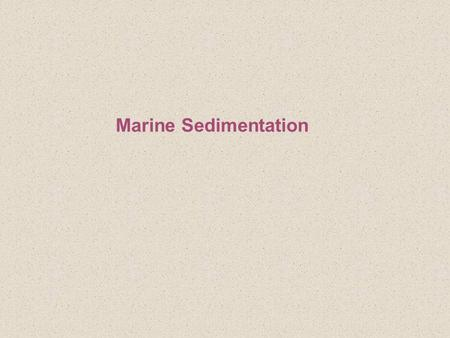 Marine Sedimentation. Sediment Defined: unconsolidated organic and inorganic particles that accumulate on the ocean floor originate from.