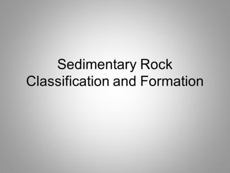 Sedimentary Rock Classification and Formation. Weathering the breakdown of rocks into smaller pieces (sediments) over time due to heat, wind, water, ice,