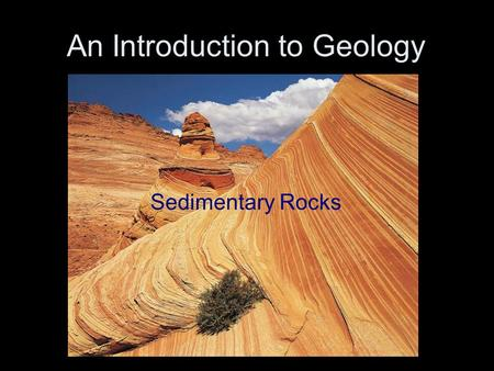 An Introduction to Geology Sedimentary Rocks. Back to the Rock Cycle.