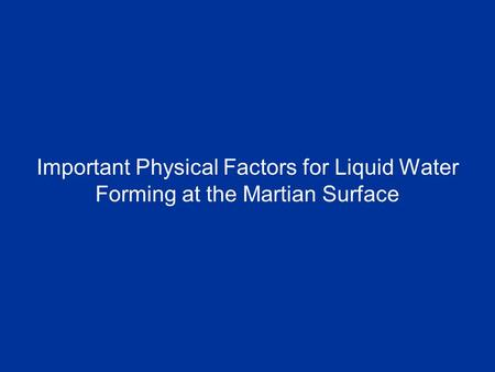 Important Physical Factors for Liquid Water Forming at the Martian Surface.