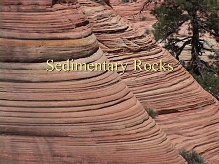 Sedimentary Rocks. From Sediment to Rock. Sediment Sediment Small solid pieces of material that come from rocks or living things May include shells bones.