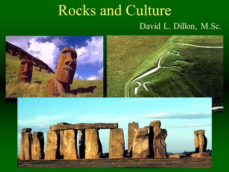 Rocks and Culture David L. Dillon, M.Sc.. Sedimentary, Igneous, Metamorphic You are expected to tell the difference between rocks of these three classes.