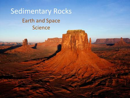 Sedimentary Rocks Earth and Space Science Sedimentary Rock -Rock formed from sediment being compressed and cemented together -Rocks break down due to.