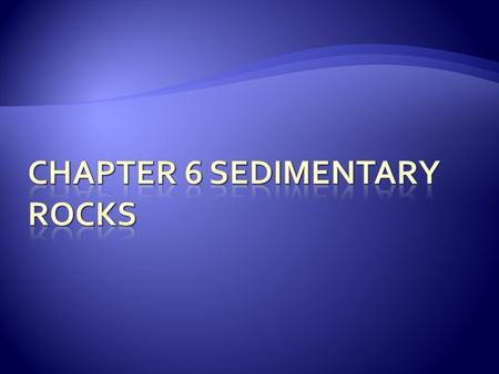 Sequence the formation of sedimentary rocks  Explain the process of lithification  Describe features of sedimentary rocks.