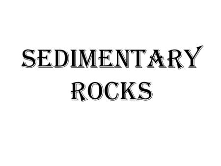 SEDIMENTARY ROCKS. FORMATION OF SEDIMENTARY ROCKS Sedimentary rocks are types of rock that are formed by the deposition of material at the Earth's surface.