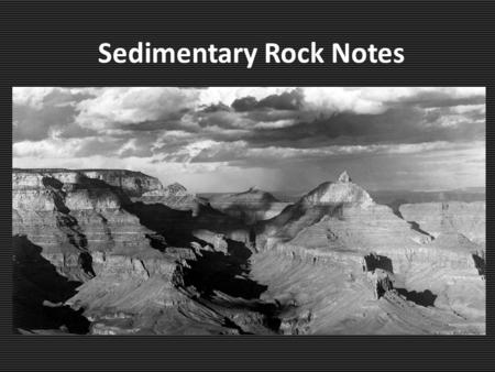 Sedimentary Rock Notes. Weathering Weathering is a process that breaks down preexisting rocks into sediment. – Caused by Wind Water Ice Sunlight Gravity.