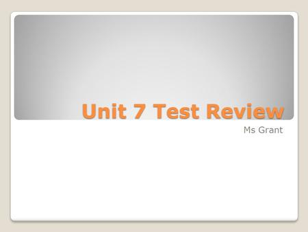 Unit 7 Test Review Ms Grant.