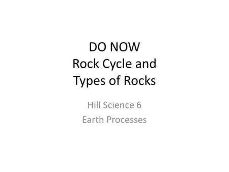 DO NOW Rock Cycle and Types of Rocks