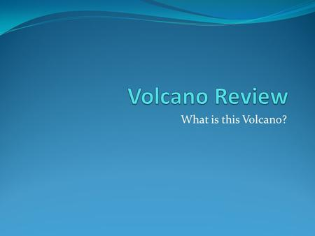 Volcano Review What is this Volcano?.