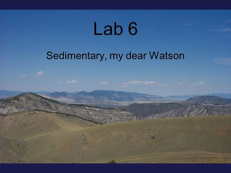 Lab 6 Sedimentary, my dear Watson. Weather and Sediment Physical weathering – physical decomposition of a material (into grains or clasts). Chemical weathering.
