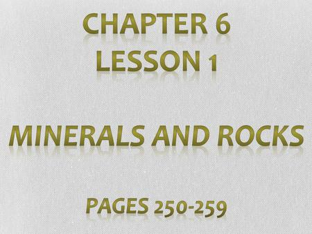 Chapter 6 Lesson 1 Minerals and Rocks