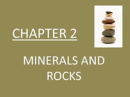 CHAPTER 2 MINERALS AND ROCKS.