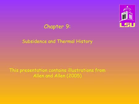 Chapter 9: Subsidence and Thermal History This presentation contains illustrations from Allen and Allen (2005)