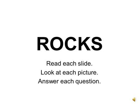 ROCKS Read each slide. Look at each picture. Answer each question.