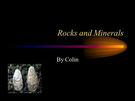 Rocks and Minerals By Colin. Sedimentary Rocks Sedimentary rocks are formed when mud, sand, and bits of rock pile up in layers under water. Sedimentary.