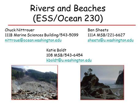 Rivers and Beaches (ESS/Ocean 230) Chuck NittrouerBen Sheets 111B Marine Sciences Building/543-5099111A MSB/221-6627