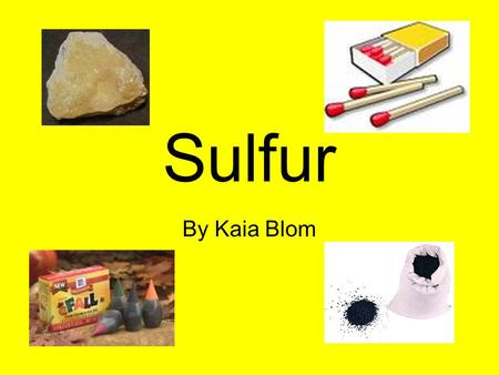 Sulfur By Kaia Blom. The Discovery Antoine Lavoisier discovered sulfur. The exact date is not certain, but we do know that it was found in 1777.