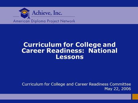 Curriculum for College and Career Readiness: National Lessons Curriculum for College and Career Readiness Committee May 22, 2006.