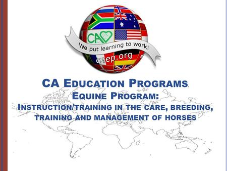 CA E DUCATION P ROGRAMS. E QUINE P ROGRAM : I NSTRUCTION / TRAINING IN THE CARE, BREEDING, TRAINING AND MANAGEMENT OF HORSES.