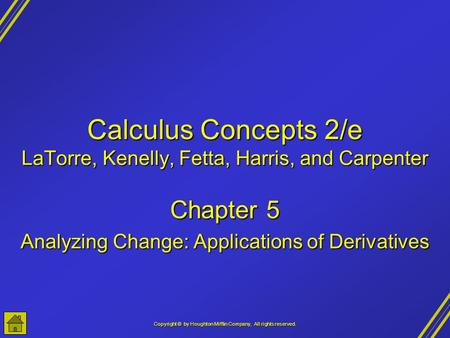 Copyright © by Houghton Mifflin Company, All rights reserved. Calculus Concepts 2/e LaTorre, Kenelly, Fetta, Harris, and Carpenter Chapter 5 Analyzing.