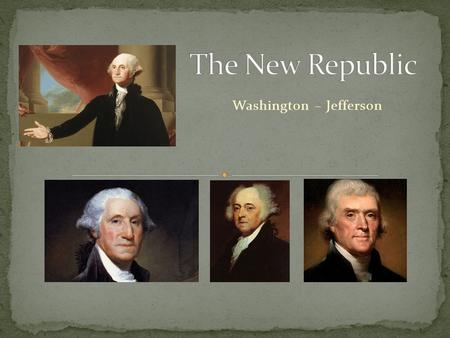 Washington – Jefferson. 1788 – Washington unanimously elected president. Two terms 1788-1797. VIDEOVIDEO Washington inaugurated in Philadelphia, Penn.