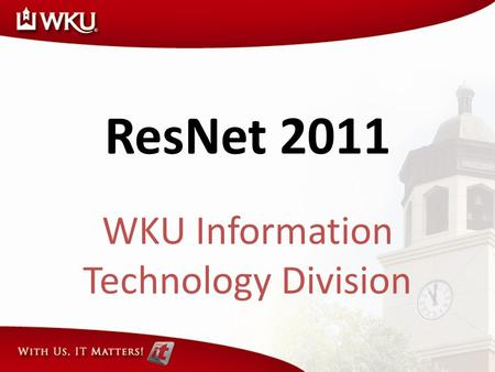 WKU Information Technology Division ResNet 2011. What is ResNet? ResNet is a network and computer support service available to all Western Kentucky University.