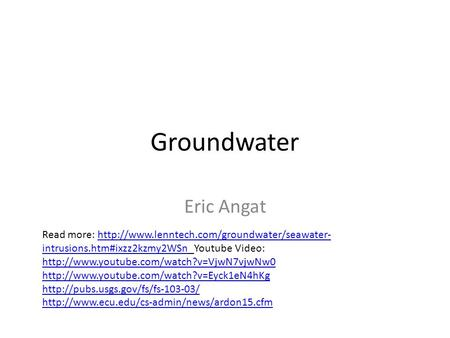 Groundwater Eric Angat Read more:  intrusions.htm#ixzz2kzmy2WSn Youtube Video: