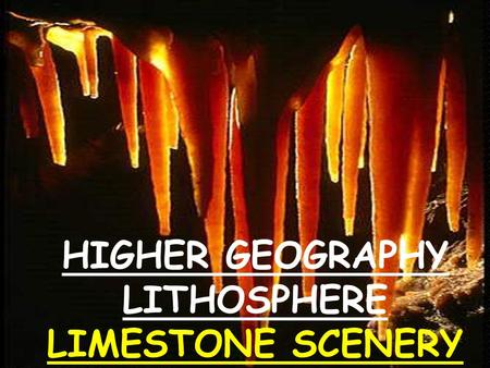 HIGHER GEOGRAPHY LITHOSPHERE LIMESTONE SCENERY. There are several types of limestone in Britain - this presentation will concentrate on Carboniferous.