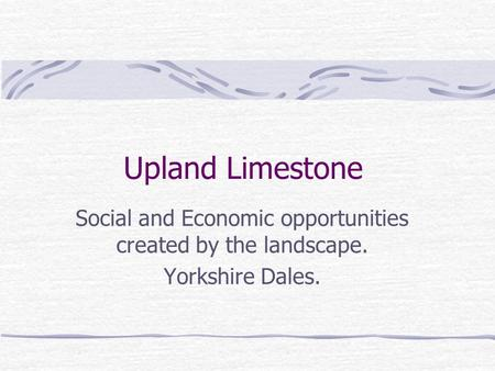 Upland Limestone Social and Economic opportunities created by the landscape. Yorkshire Dales.