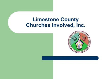 Limestone County Churches Involved, Inc.. L.C.C.I. Mission To mobilize the Churches of Limestone County to transform lives and communities in the Name.