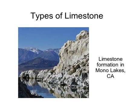 Types of Limestone Limestone formation in Mono Lakes, CA.