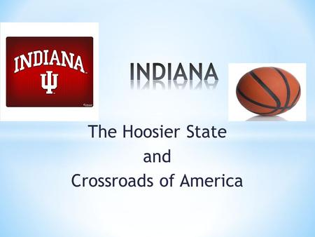The Hoosier State and Crossroads of America Statehood: December 11, 1816 Flag: blue and gold with 19 stars Seal: buffalo.