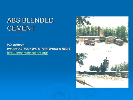 ABS BLENDED CEMENT We believe we are AT PAR WITH THE World's BEST