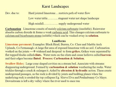 Karst Landscapes Dev. due to: Hard jointed limestone… restricts path of water flow Low water table……….. stagnant water not shape landscape High rainfall……………
