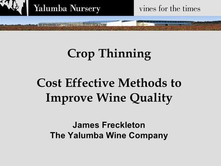 Crop Thinning Cost Effective Methods to Improve Wine Quality James Freckleton The Yalumba Wine Company.
