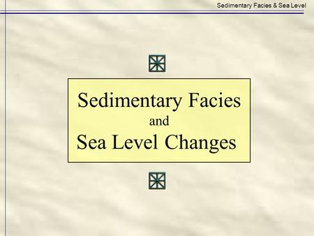 Sedimentary Facies & Sea Level Sedimentary Facies and Sea Level Changes.