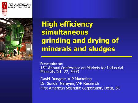High efficiency simultaneous grinding and drying of minerals and sludges Presentation for: 15 th Annual Conference on Markets for Industrial Minerals Oct.