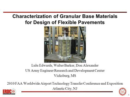 1 Characterization of Granular Base Materials for Design of Flexible Pavements Lulu Edwards, Walter Barker, Don Alexander US Army Engineer Research and.