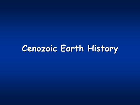 Cenozoic Earth History. The Cenozoic Era Spans the time from 66 Ma until nowSpans the time from 66 Ma until now Is sub-divided into the periods and epochsIs.