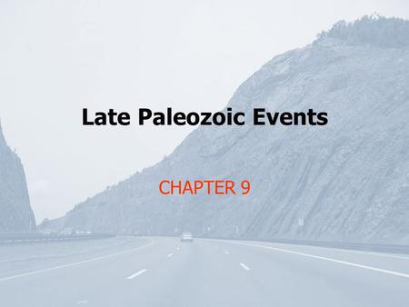 Late Paleozoic Events CHAPTER 9. Late Paleozoic = Devonian, Mississippian, Pennsylvanian, and Permian (in North America) Late Paleozoic = Devonian, Carboniferous,